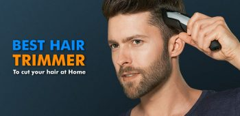 Best Hair Trimmer and Clippers in India to Cut Your Head Hair At Home